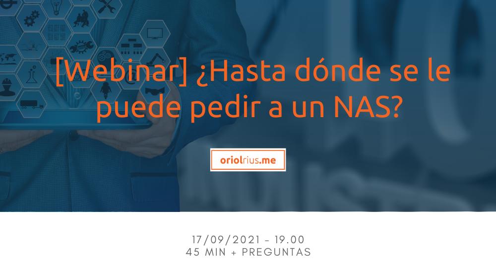 2021-09-17 [Webinar] ¿Hasta dónde se le puede pedir a un NAS?